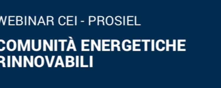 Webinar CEI - PROSIEL | COMUNITA' ENERGETICHE RINNOVABILI
